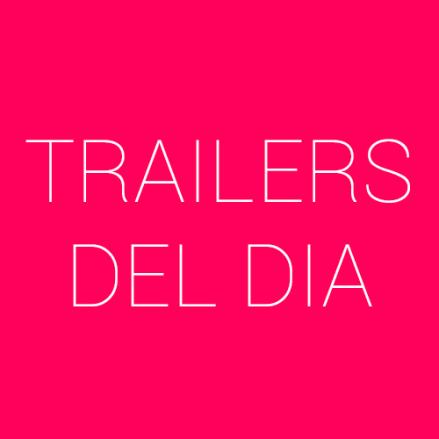 trailers del dia